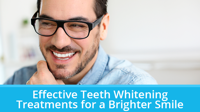 Effective Teeth Whitening Treatments for a Brighter Smile