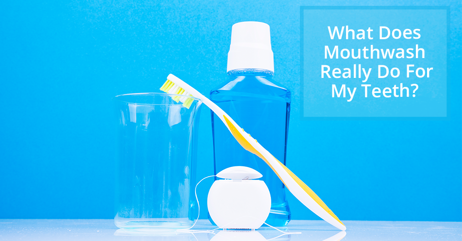 What Does Mouthwash Really Do For My Teeth?