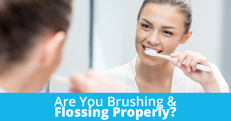 Are You Brushing and Flossing Properly?