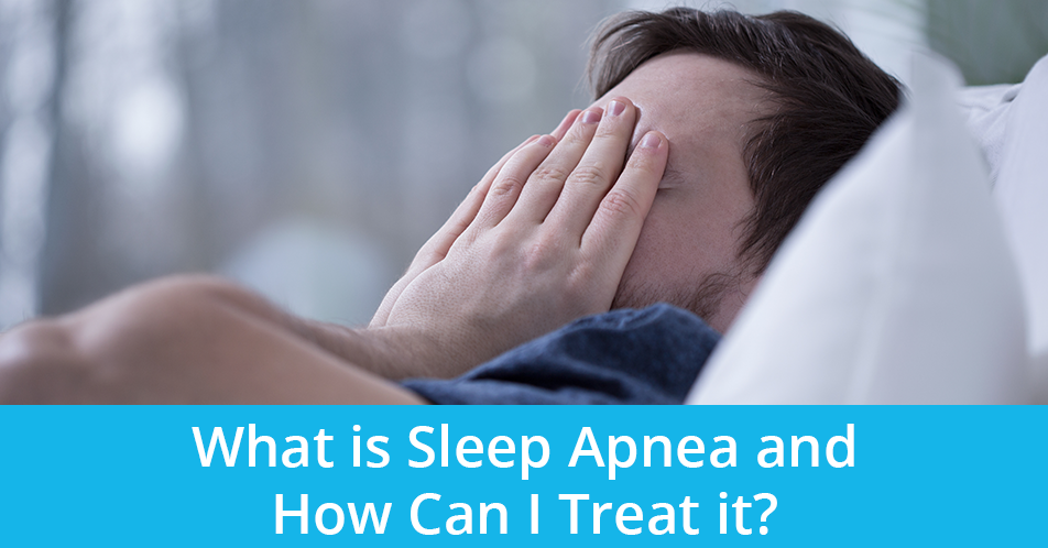 What is Sleep Apnea and How Can I Treat it?