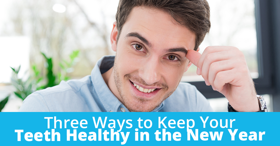 Three Ways to Keep Your Teeth Healthy in the New Year